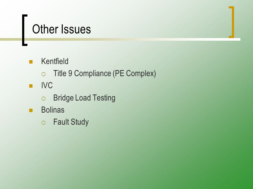 Other Issues Kentfield  Title 9 Compliance (PE Complex) IVC  Bridge Load Testing Bolinas  Fault Study