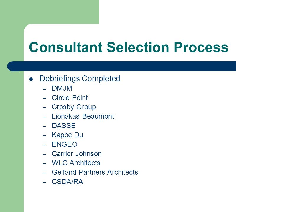 Consultant Selection Process Debriefings Completed – DMJM – Circle Point – Crosby Group – Lionakas Beaumont – DASSE – Kappe Du – ENGEO – Carrier Johnson – WLC Architects – Gelfand Partners Architects – CSDA/RA