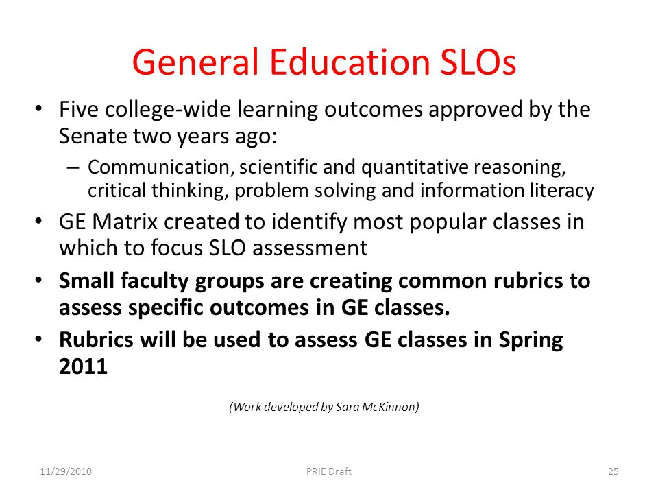 General Education SLOs Five college-wide learning outcomes approved by the Senate two years ago: – Communication, scientific and quantitative reasonin