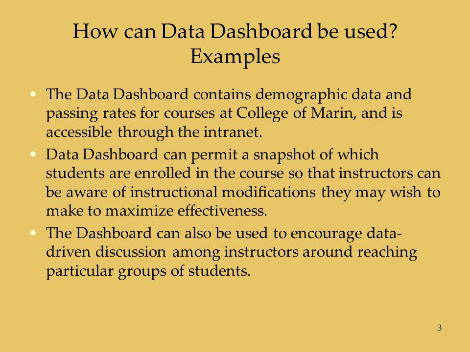 How can Data Dashboard be used? Examples The Data Dashboard contains demographic data and passing rates for courses at College of Marin, and is access