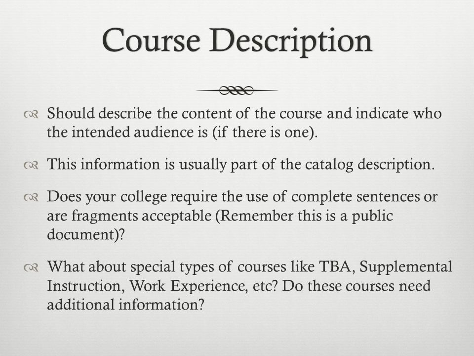 Course DescriptionCourse Description  Should describe the content of the course and indicate who the intended audience is (if there is one).