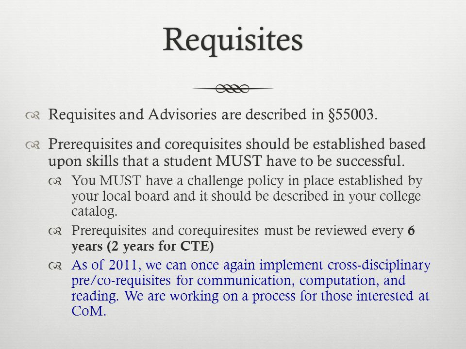 Requisites  Requisites and Advisories are described in §55003.