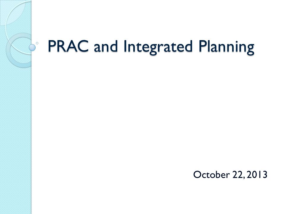 PRAC and Integrated Planning October 22, 2013