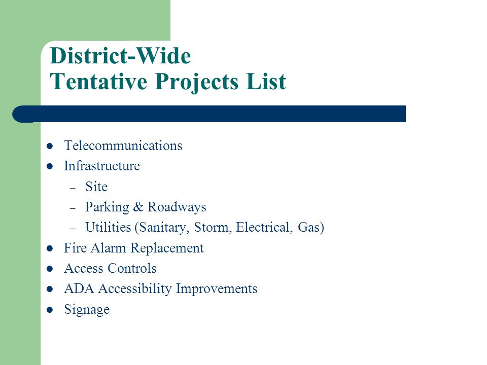 District-Wide Tentative Projects List Telecommunications Infrastructure – Site – Parking & Roadways – Utilities (Sanitary, Storm, Electrical, Gas) Fire Alarm Replacement Access Controls ADA Accessibility Improvements Signage