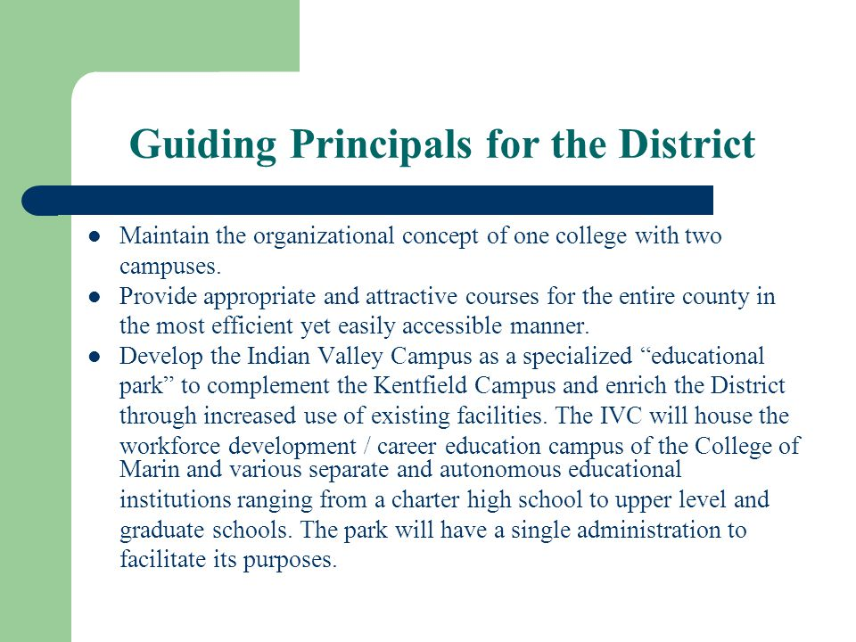 Guiding Principals for the District Maintain the organizational concept of one college with two campuses.