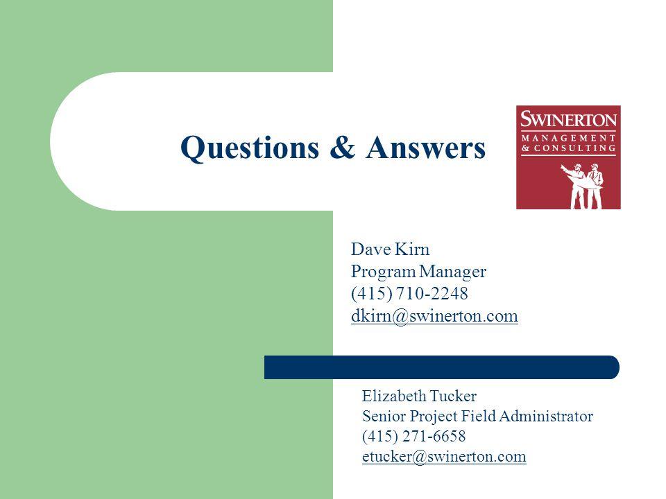 Questions & Answers Dave Kirn Program Manager (415) 710-2248 dkirn@swinerton.com Elizabeth Tucker Senior Project Field Administrator (415) 271-6658 etucker@swinerton.com