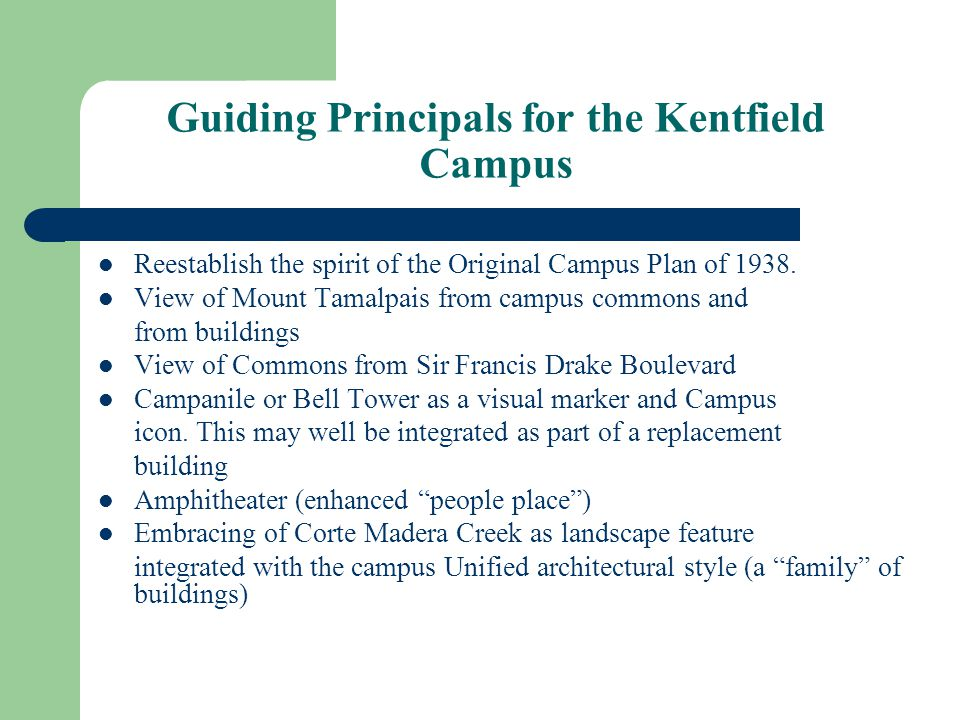 Guiding Principals for the Kentfield Campus Reestablish the spirit of the Original Campus Plan of 1938.