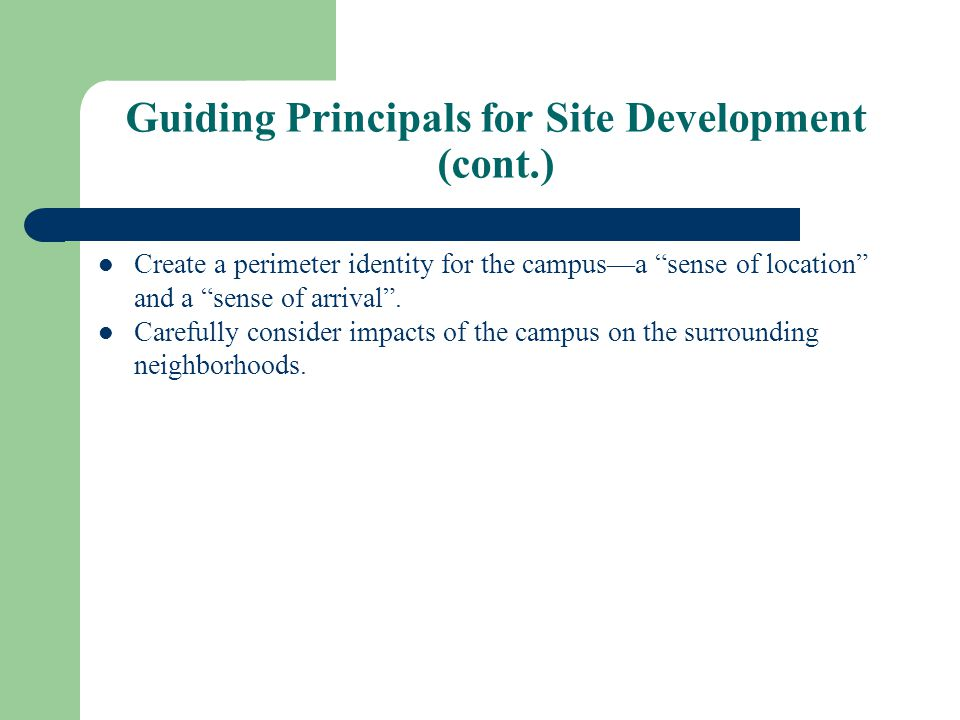 Guiding Principals for Site Development (cont.) Create a perimeter identity for the campus—a sense of location and a sense of arrival .