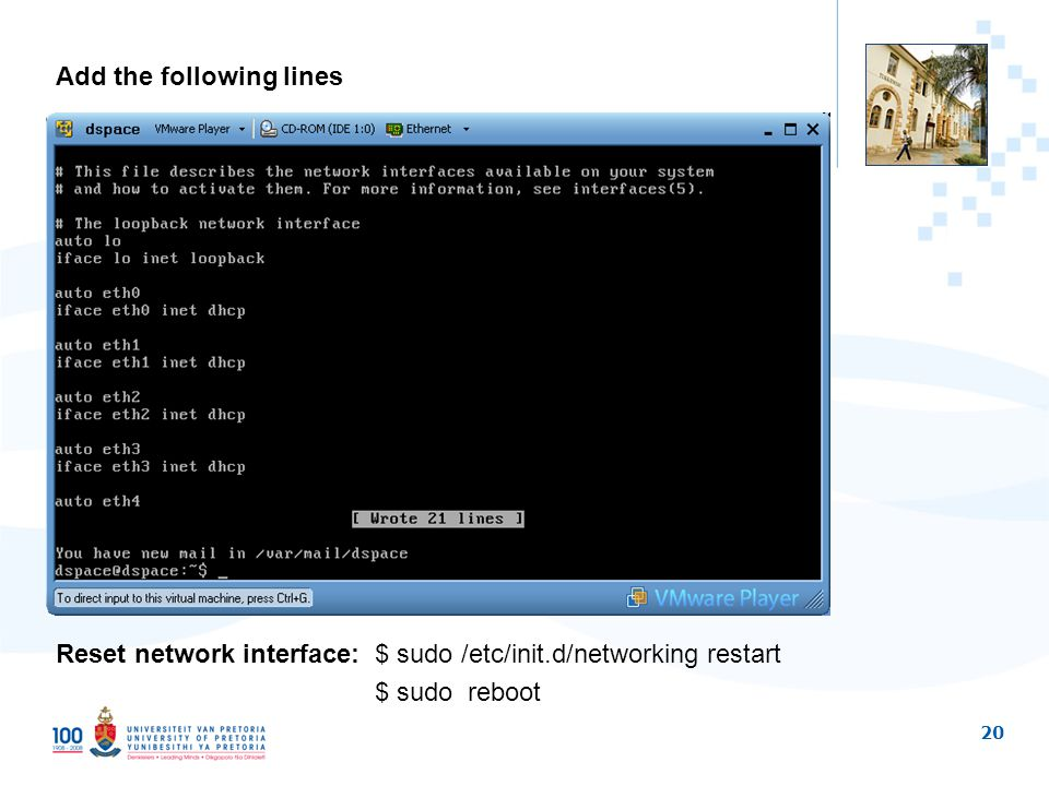 20 Add the following lines Reset network interface: $ sudo /etc/init.d/networking restart $ sudo reboot