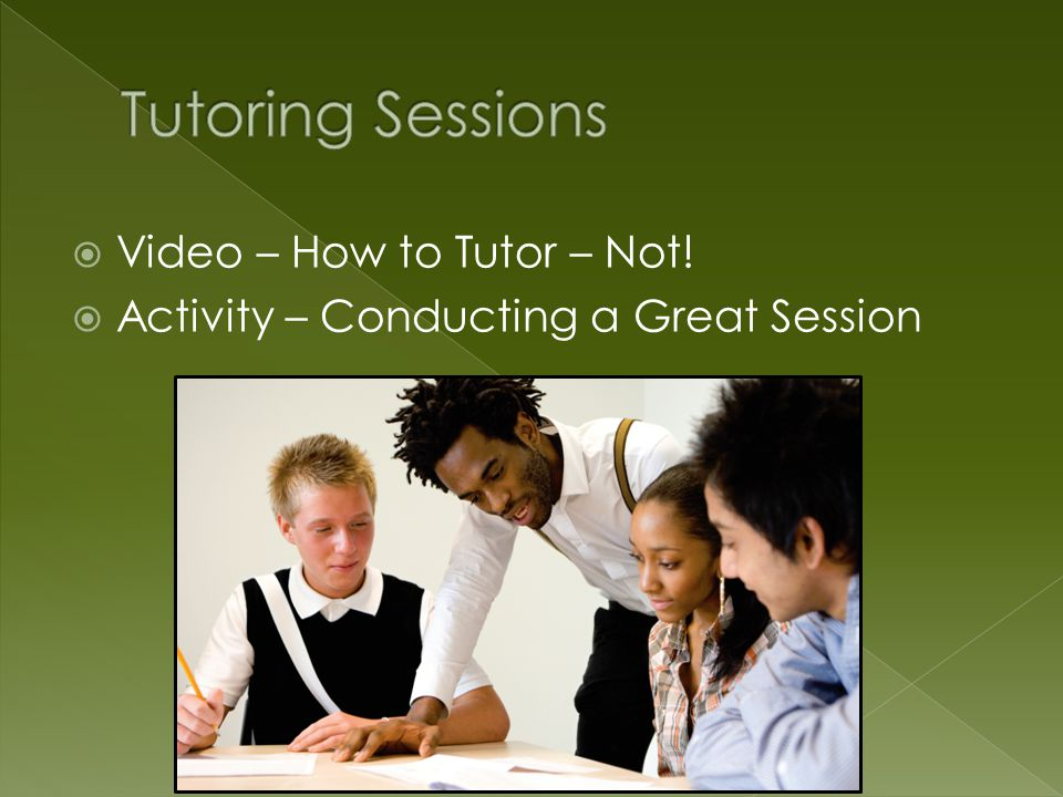  Video – How to Tutor – Not!  Activity – Conducting a Great Session