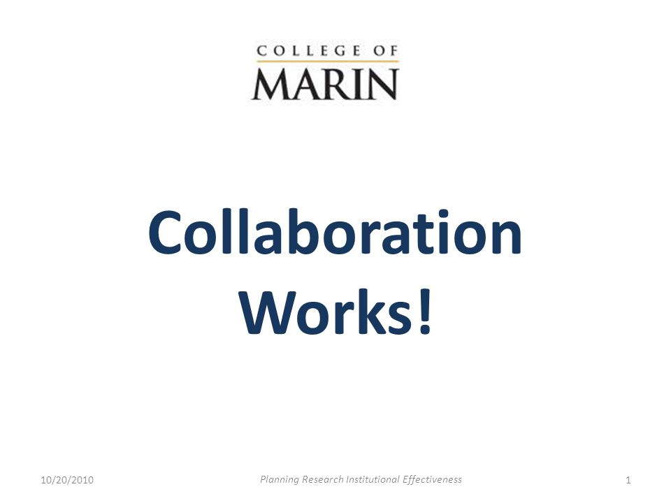 Collaboration Works! 10/20/20101 Planning Research Institutional Effectiveness