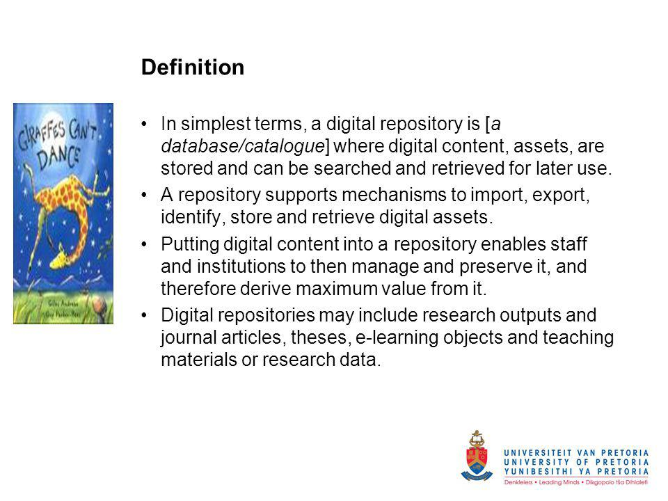 Definition In simplest terms, a digital repository is [a database/catalogue] where digital content, assets, are stored and can be searched and retriev