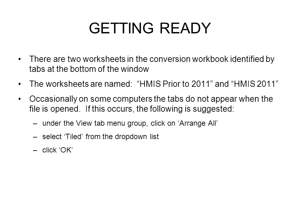 GETTING READY There are two worksheets in the conversion workbook identified by tabs at the bottom of the window The worksheets are named: HMIS Prior to 2011 and HMIS 2011 Occasionally on some computers the tabs do not appear when the file is opened.