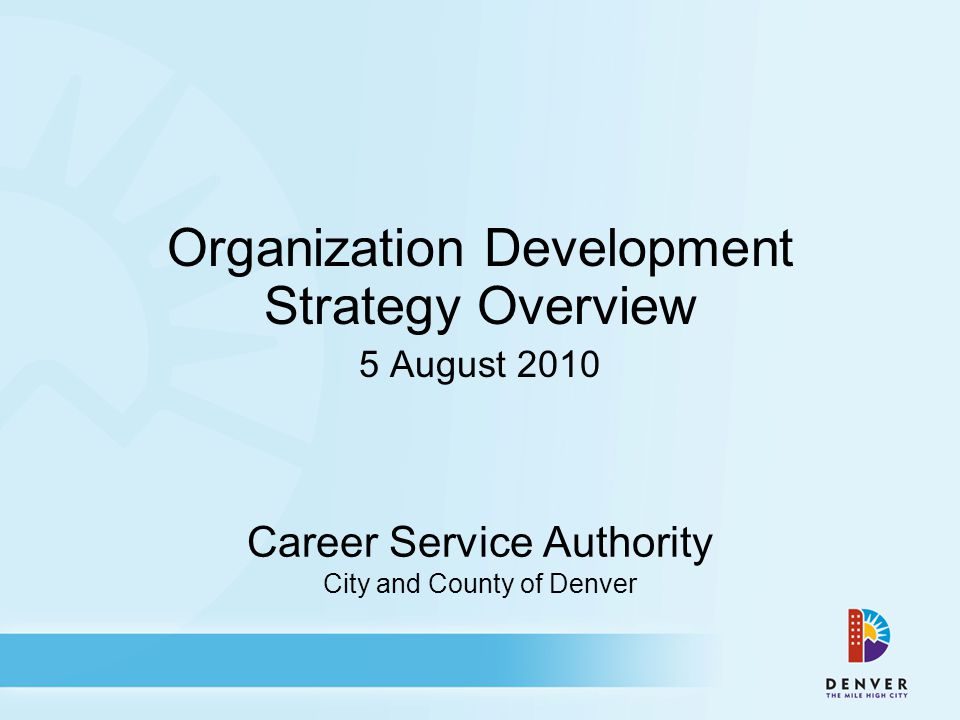 Career Service Authority City and County of Denver Organization Development Strategy Overview 5 August 2010