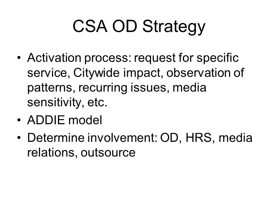 CSA OD Strategy Activation process: request for specific service, Citywide impact, observation of patterns, recurring issues, media sensitivity, etc.