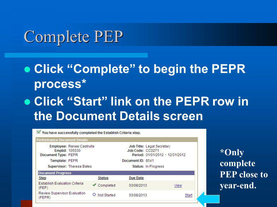 "Complete PEP Click ""Complete"" to begin the PEPR process* Click ""Start"" link on the PEPR row in the Document Details screen *Only complete PEP close to"