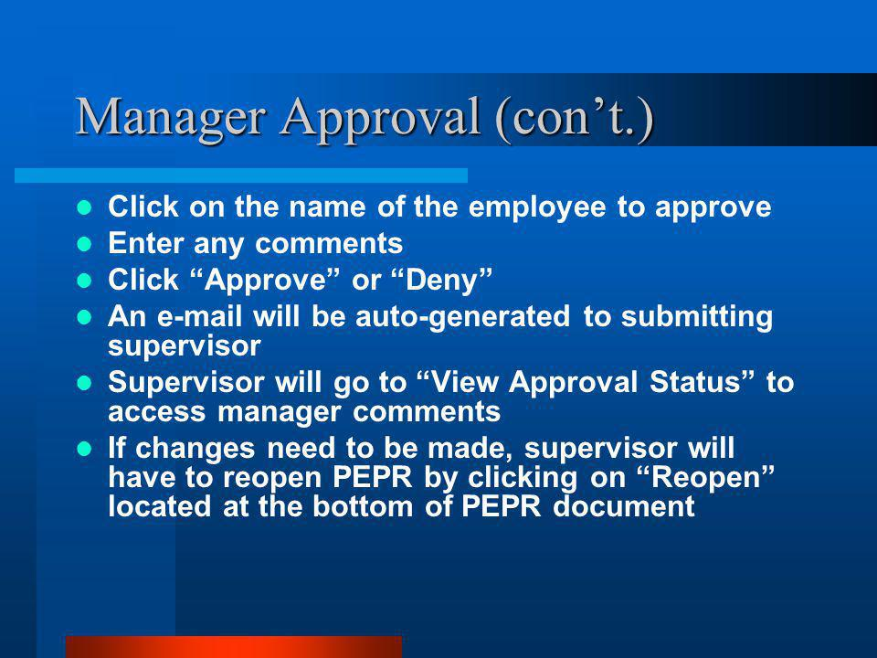 "Manager Approval (con't.) Click on the name of the employee to approve Enter any comments Click ""Approve"" or ""Deny"" An e-mail will be auto-generated t"