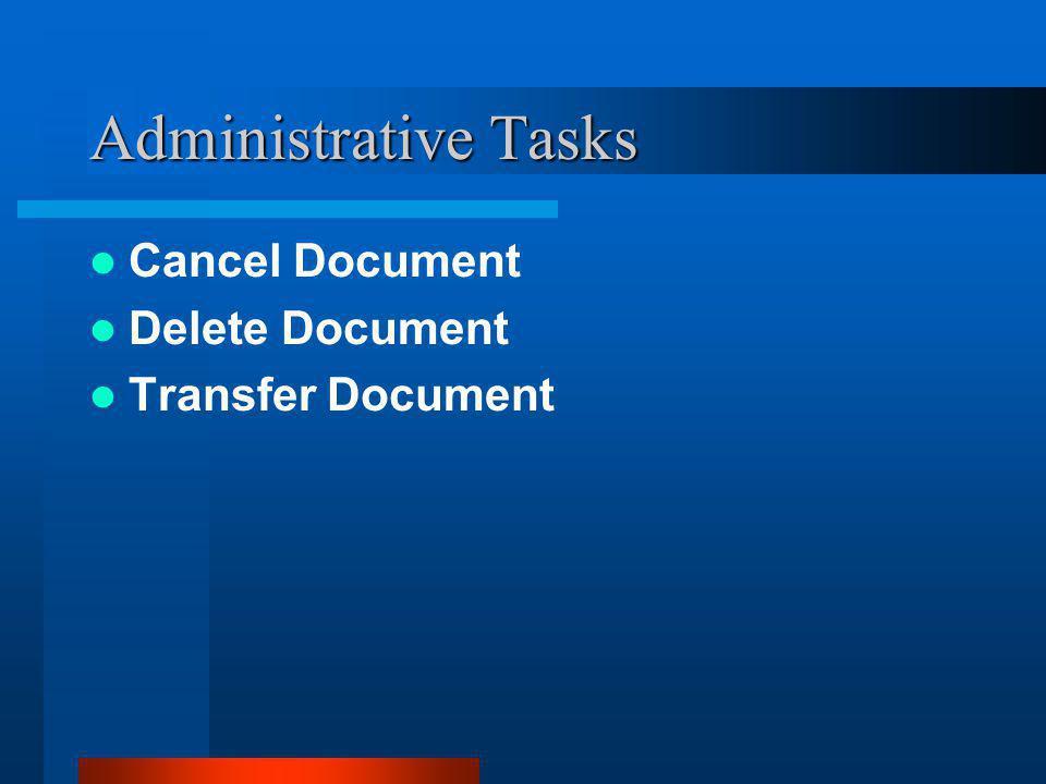 Administrative Tasks Cancel Document Delete Document Transfer Document