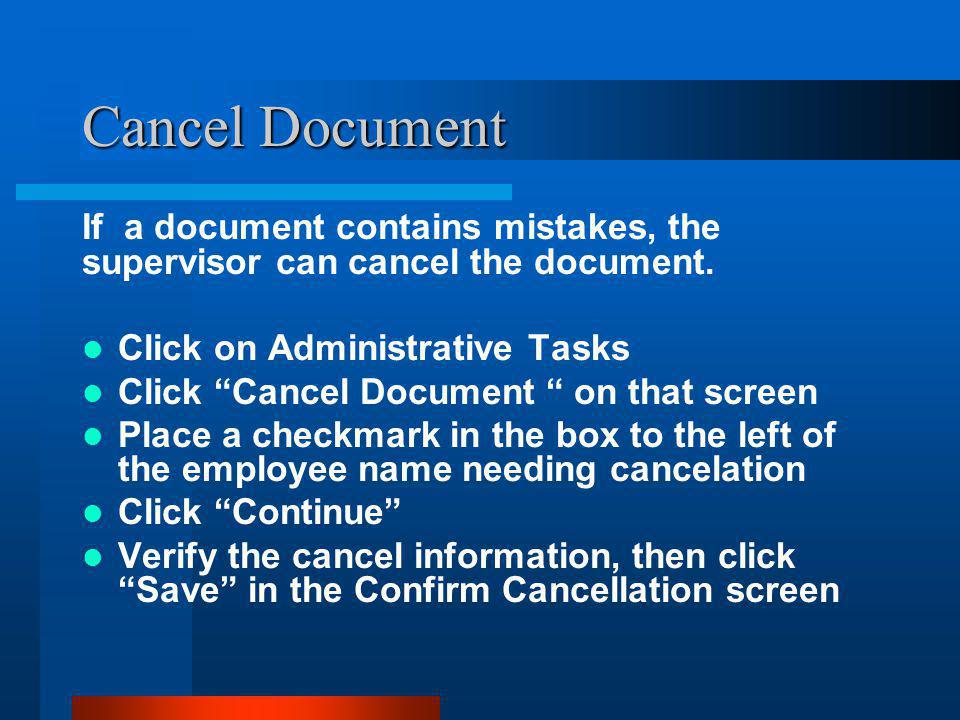 "Cancel Document If a document contains mistakes, the supervisor can cancel the document. Click on Administrative Tasks Click ""Cancel Document "" on tha"