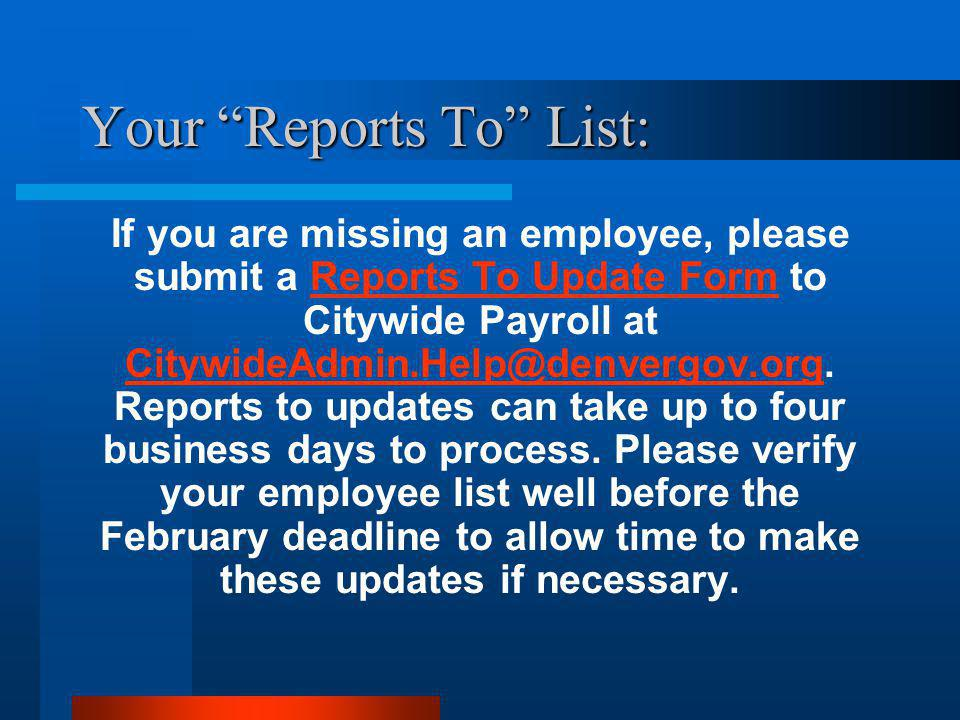 Your Reports To List: If you are missing an employee, please submit a Reports To Update Form to Citywide Payroll at CitywideAdmin.Help@denvergov.org.