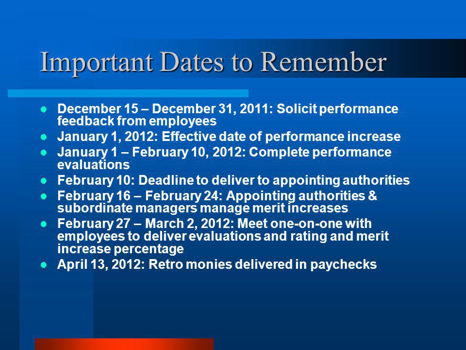 Important Dates to Remember December 15 – December 31, 2011: Solicit performance feedback from employees January 1, 2012: Effective date of performanc