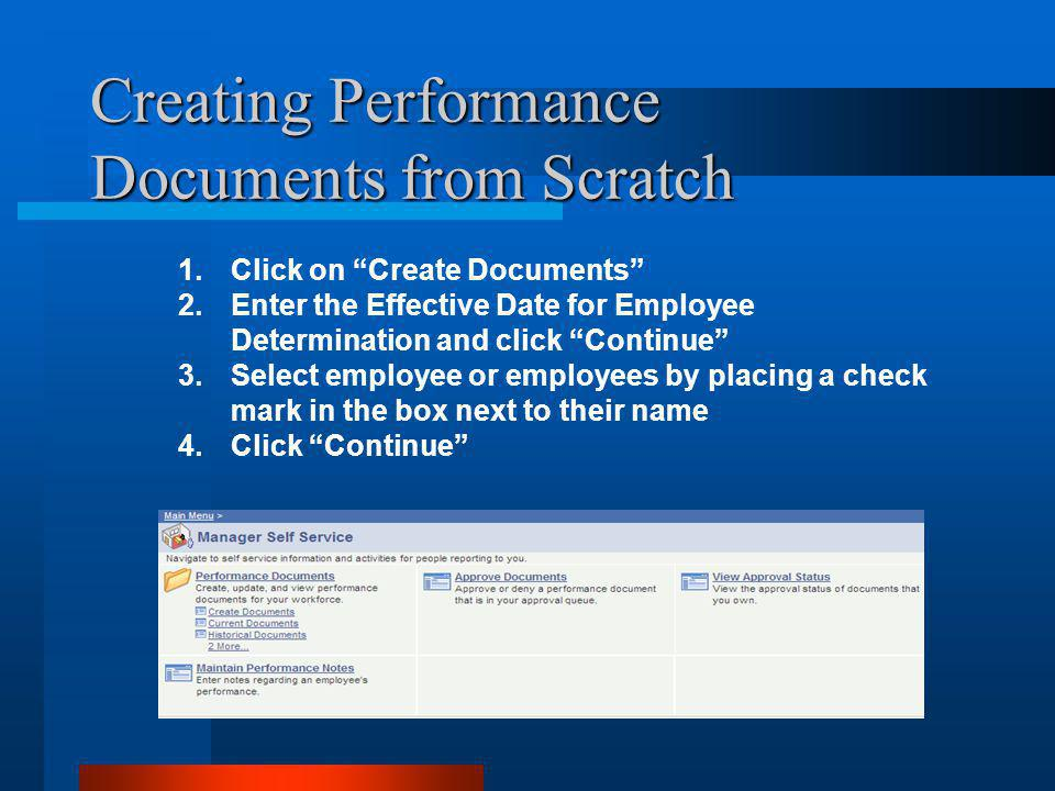 Creating Performance Documents from Scratch (con't.) Enter start date and end date of the evaluation period Select the Document type from the dropdown (PEPR) Leave No as the option in the Create from Prior Document field Choose PEPR from the Template dropdown Click on Create Documents