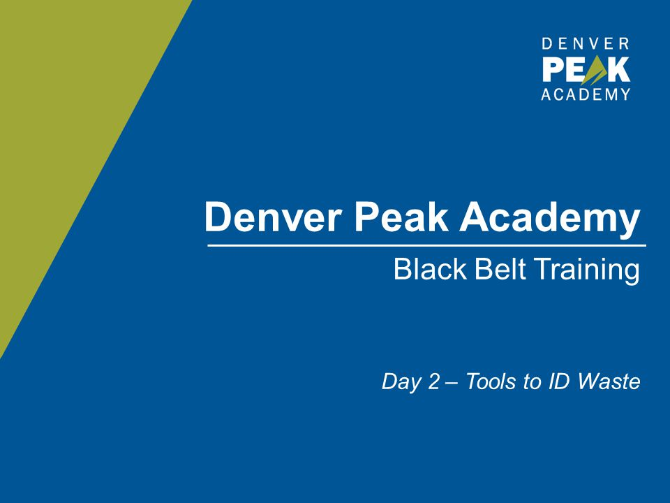 AGENDA – BLACK BELT DAY 2 – TOOLS TO ID WASTE TopicTime Morning Gemba Walk – Teams of classmates go to various locations around City to watch work being done 8:00am – 11:00am WORKING LUNCH Teams prepare readouts/results from Gemba Walk 11:00am - 1:00pm BREAK 1:00pm – 1:15pm Afternoon Teams present readouts from Gemba Walk 1:15pm – 2:15pm BREAK 2:15pm – 2:30pm Afternoon Discussion – We Don't Make Widgets Review Tools to ID Waste Close Day 2 (Q's and Discussion) 2:30pm – 4:15pm End of Day Ignite Prep 4:15pm – 5:00pm