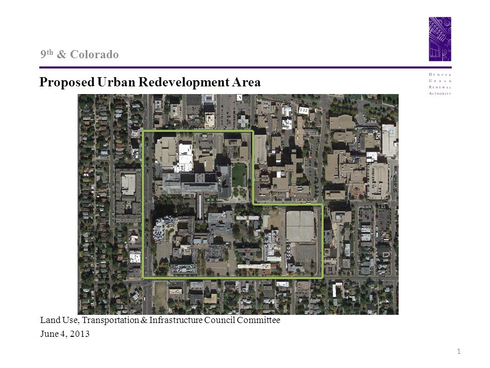 9 th & Colorado Proposed Urban Redevelopment Area 1 Land Use, Transportation & Infrastructure Council Committee June 4, 2013
