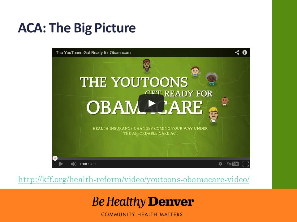 ACA: The Big Picture http://kff.org/health-reform/video/youtoons-obamacare-video/