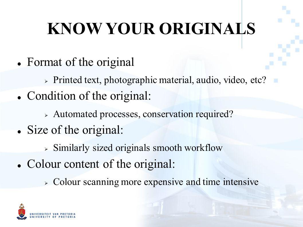 KNOW YOUR ORIGINALS Format of the original  Printed text, photographic material, audio, video, etc.