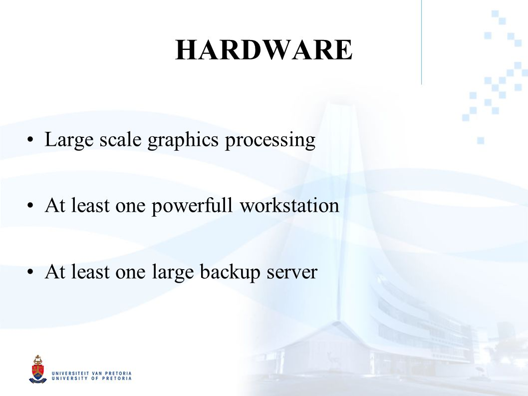 HARDWARE Large scale graphics processing At least one powerfull workstation At least one large backup server