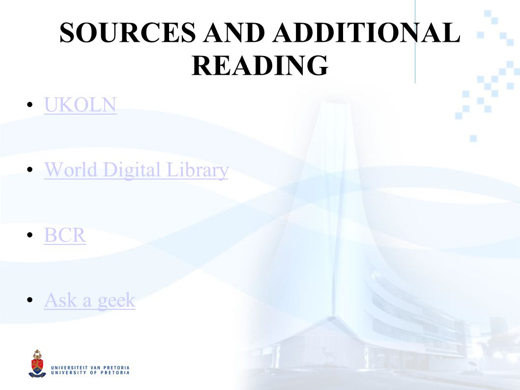 SOURCES AND ADDITIONAL READING UKOLN World Digital Library BCR Ask a geek