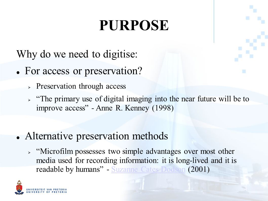 PURPOSE Why do we need to digitise: For access or preservation.