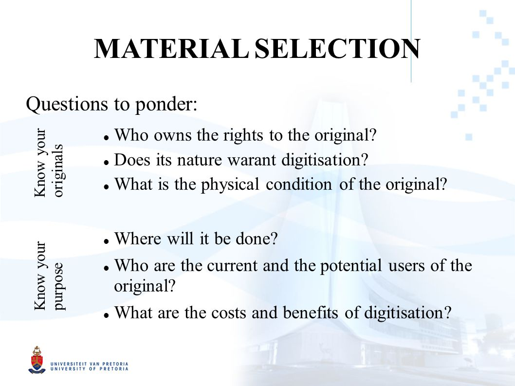 MATERIAL SELECTION Questions to ponder: Who owns the rights to the original.