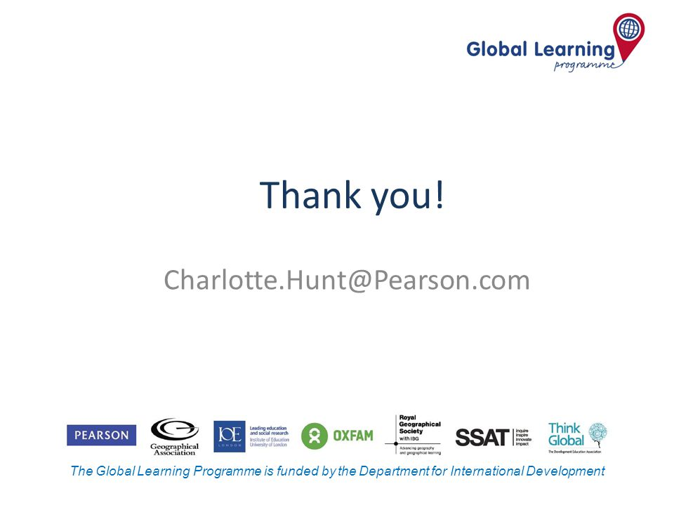 The Global Learning Programme is funded by the Department for International Development Thank you! Charlotte.Hunt@Pearson.com