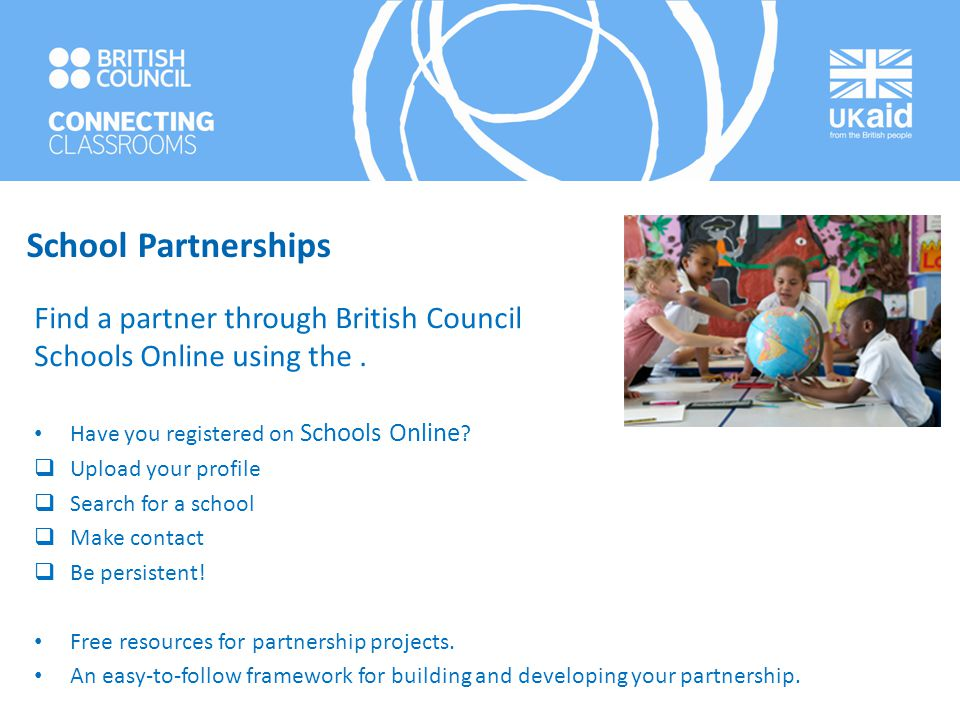 School Partnerships Find a partner through British Council Schools Online using the. Have you registered on Schools Online ?  Upload your profile  S
