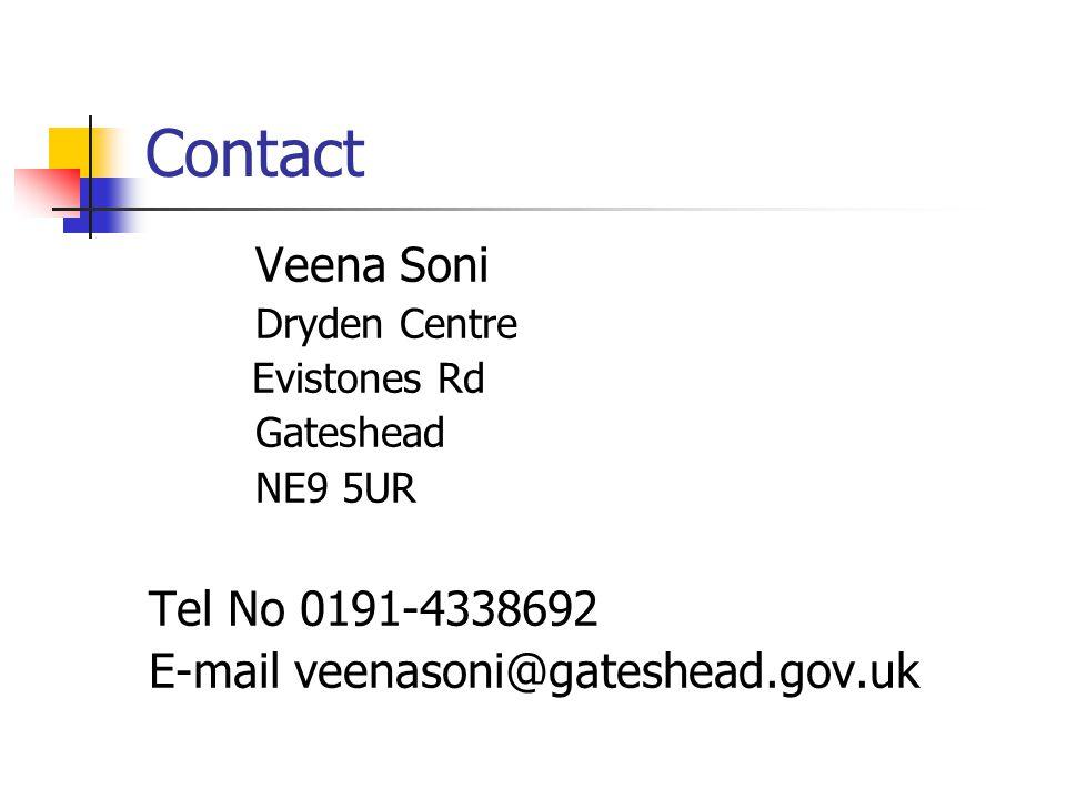 Contact Veena Soni Dryden Centre Evistones Rd Gateshead NE9 5UR Tel No 0191-4338692 E-mail veenasoni@gateshead.gov.uk
