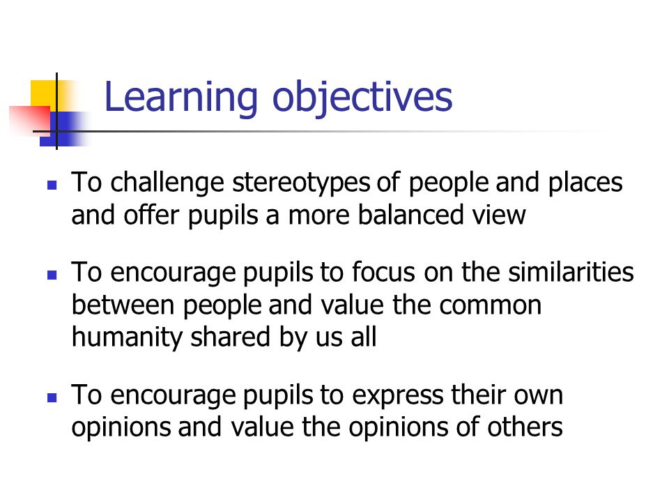 Learning objectives To develop an understanding that people may be treated less fairly because of their race, gender, disability, sexuality, age and class To develop in pupils a positive sense of their own identity, and a respect for the identity of others