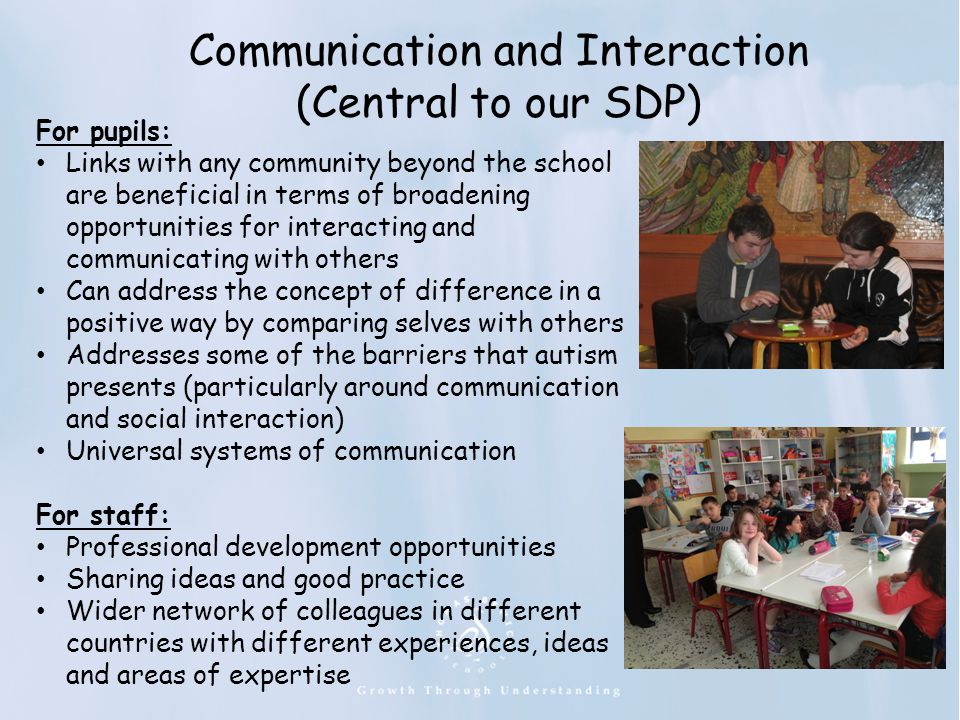 Communication and Interaction (Central to our SDP) For pupils: Links with any community beyond the school are beneficial in terms of broadening opport