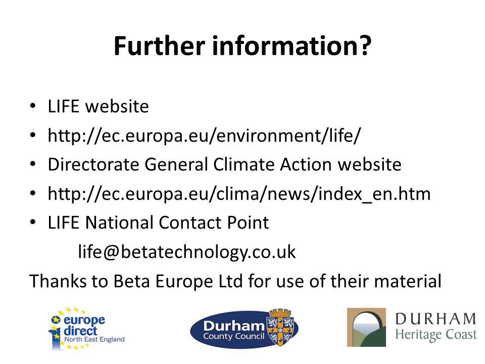 Further information? LIFE website http://ec.europa.eu/environment/life/ Directorate General Climate Action website http://ec.europa.eu/clima/news/inde