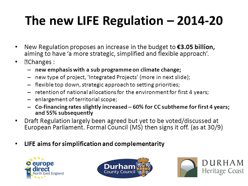 The new LIFE Regulation – 2014-20 New Regulation proposes an increase in the budget to €3.05 billion, aiming to have 'a more strategic, simplified and