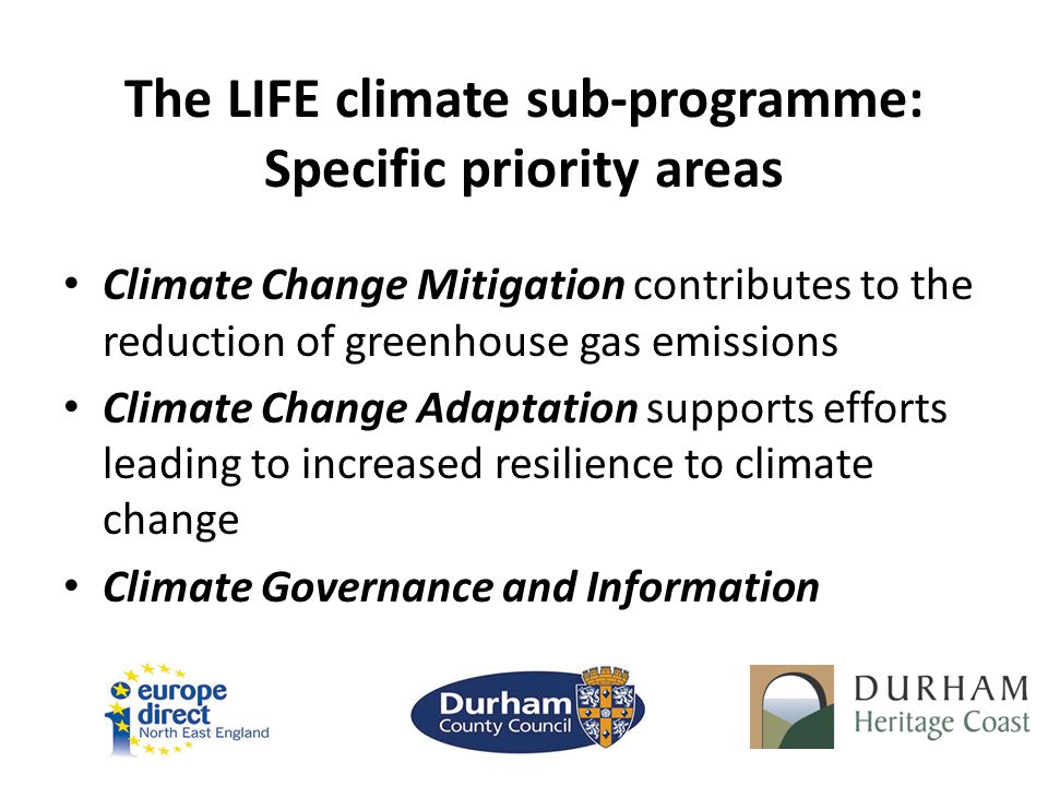 The LIFE climate sub-programme: Specific priority areas Climate Change Mitigation contributes to the reduction of greenhouse gas emissions Climate Cha