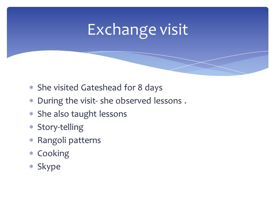  She visited Gateshead for 8 days  During the visit- she observed lessons.