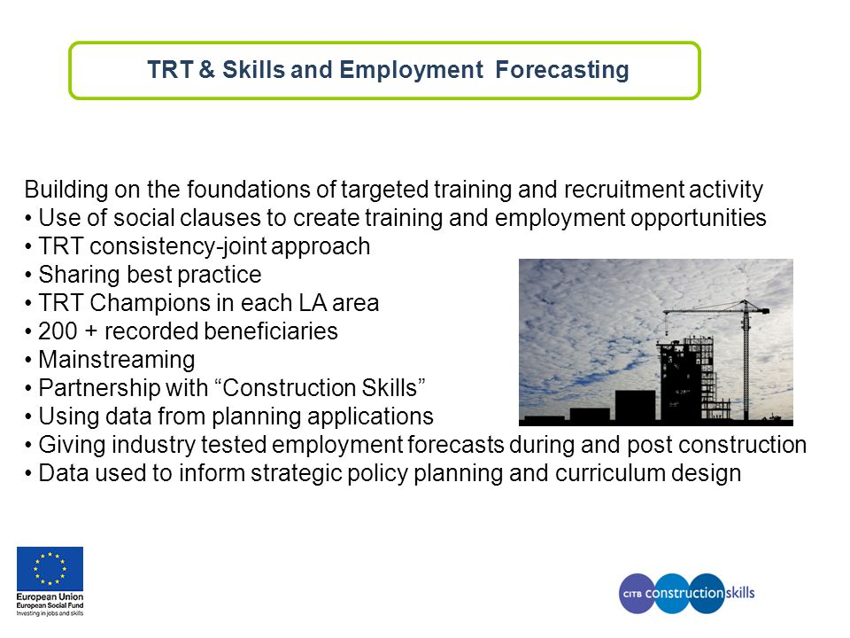 Building on the foundations of targeted training and recruitment activity Use of social clauses to create training and employment opportunities TRT co