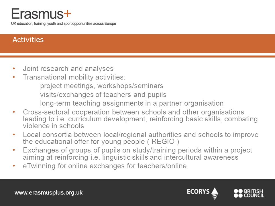 www.erasmusplus.org.uk Joint research and analyses Transnational mobility activities: project meetings, workshops/seminars visits/exchanges of teacher