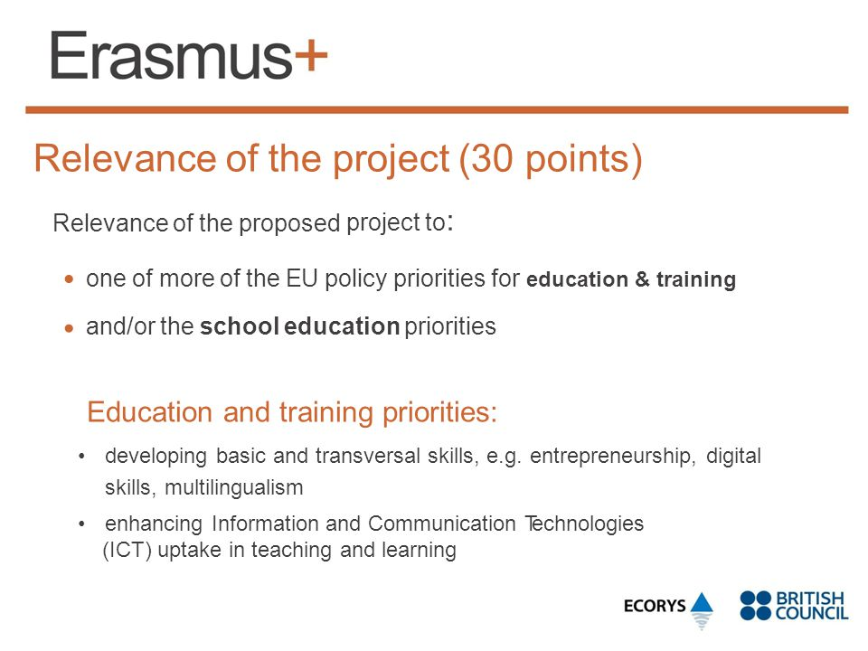 Relevance of the project (30 points) Relevance of the proposed project to:project to: one of more of the EU policy priorities for education & training