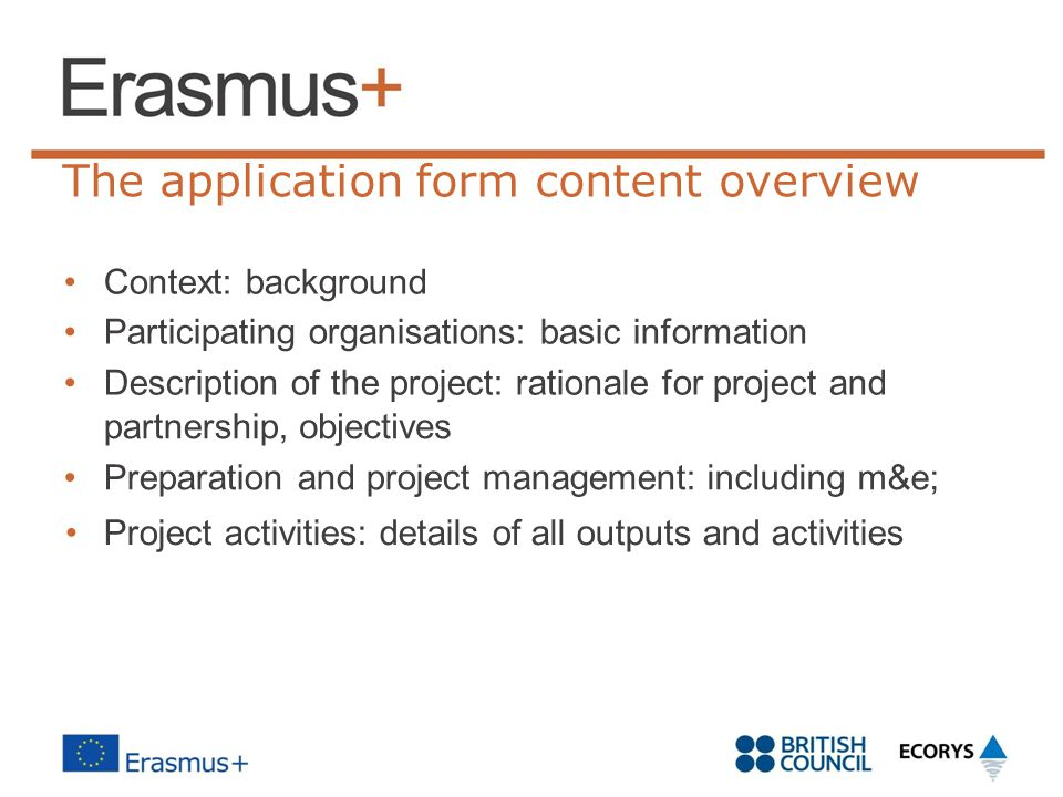 The application form content overview Context: background Participating organisations: basic information Description of the project: rationale for pro