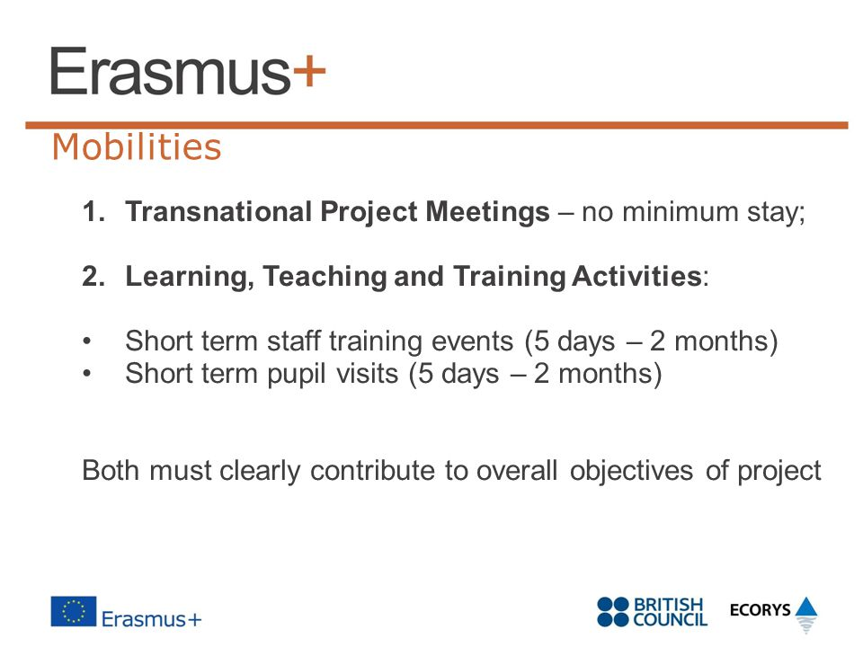 Mobilities 1.Transnational Project Meetings – no minimum stay; 2.Learning, Teaching and Training Activities: Short term staff training events (5 days