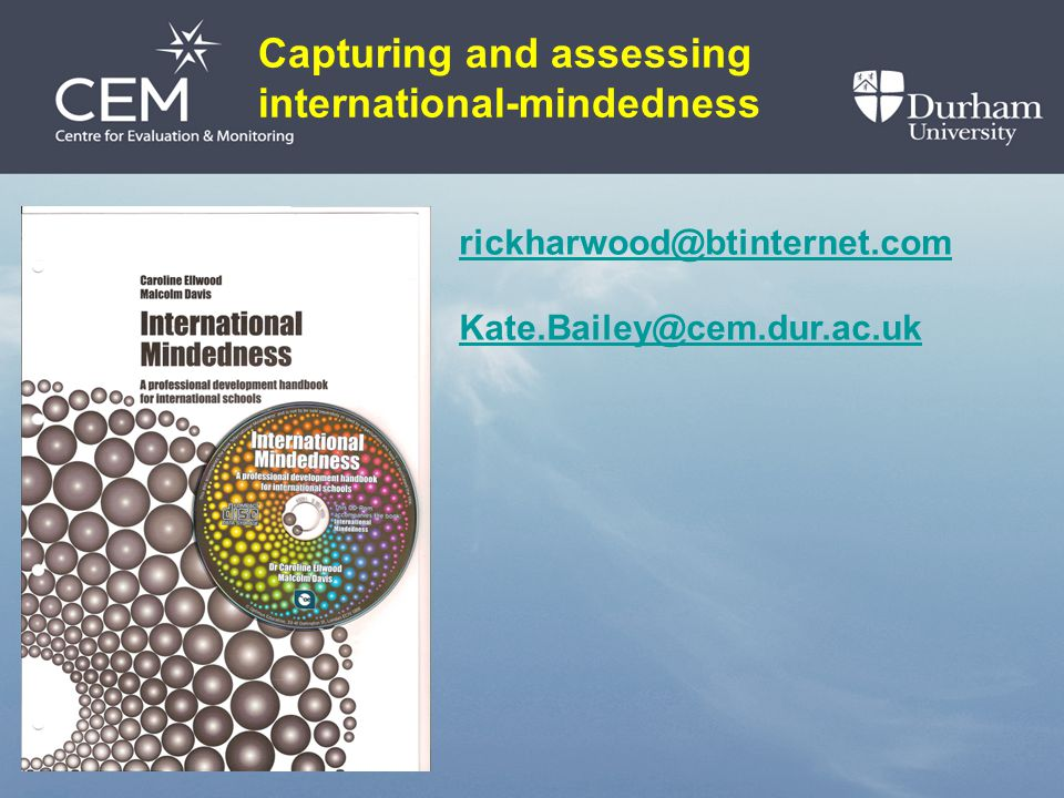 Capturing and assessing international-mindedness rickharwood@btinternet.com Kate.Bailey@cem.dur.ac.uk