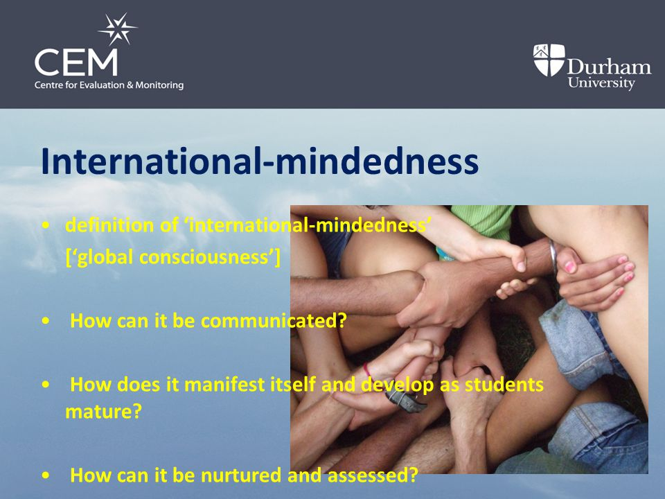 International-mindedness definition of 'international-mindedness' ['global consciousness'] How can it be communicated.